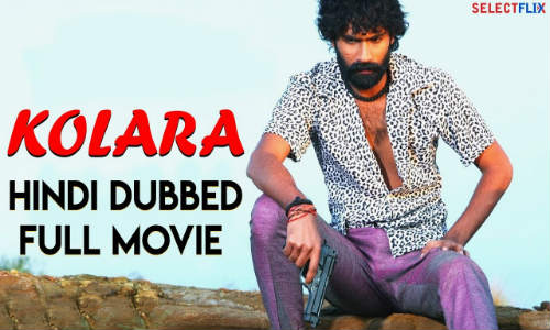 Kolara 2018 HDRip 999Mb Full Hindi Dubbed Movie Download 720p
