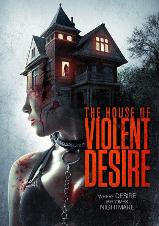 The House Of Violent Desire 2018 WEBRip 900MB Hindi Dual Audio 720p