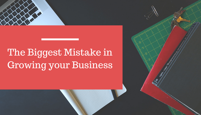 The Biggest Mistakes In Growing Business