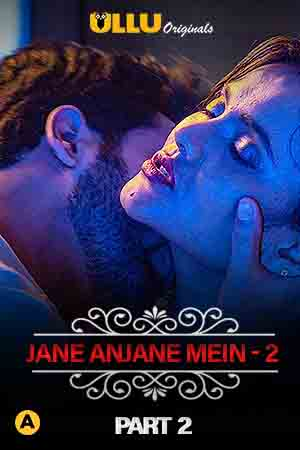 [18+] Jane Anjane Mein (Part 2) Hindi WEB-DL 720p & 480p HD | ULLU Original